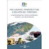 Poli logistici, infrastrutture e sviluppo del territorio Il Mezzogiorno nel contesto nazionale, europeo e del Mediterraneo.