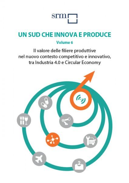 Un Sud che innova e produce | Volume 6 | Il valore delle filiere produttive nel nuovo contesto competitivo e innovativo, tra Industria 4.0 e Circular Economy