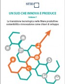 Un Sud che innova e produce | Volume 7 | La transizione tecnologica nelle filiere produttive: sostenibilità e innovazione come chiave di sviluppo